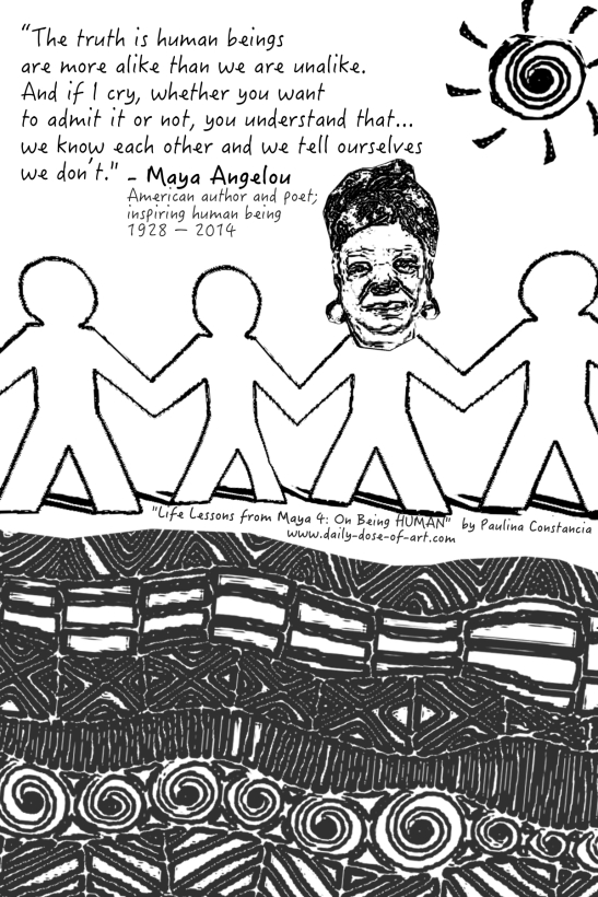 "A Little Tribute to MAYA ANGELOU ""Life Lessons from Maya 4: On Being HUMAN"" by Paulina Constancia"