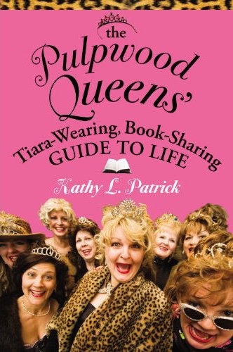The Pulpwood Queens' Tiara Wearing, Book Sharing Guide to Life by Kathy L. Patrick